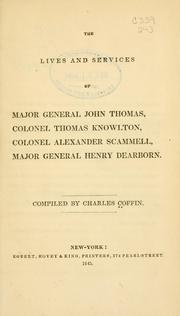 Cover of: The lives and services of Major General John Thomas, Colonel Thomas Knowlton, Colonel Alexander Scammell, Major General Henry Dearborn by Charles Coffin