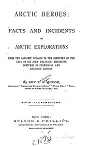 Cover of: Arctic heroes: facts and incidents of Arctic explorations from the earliest voyages to the discovery of the fate of Sir John Franklin .. | Zachariah Atwell Mudge