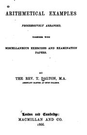 Cover of: Arithmetical examples progressively arranged, together with miscellaneous exercises and examination papers by Thomas Dalton