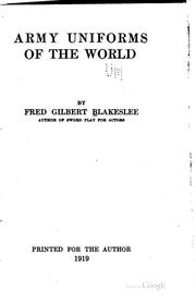 Cover of: Army uniforms of the world | Fred Gilbert Blakealee