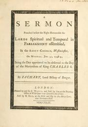 Cover of: A sermon preached before the right honourable the lords spiritual and temporal in Parliament assembled in the Abbey-Church, Westminster, on Monday, Jan. 30, 1748-9; being the day appointed to be observed as the day of the martyrdom of King Charles I | Zachary Bishop of Bangor