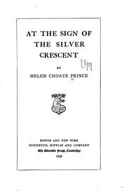 Cover of: At the sign of the Silver crescent | Prince, Helen Choate (Pratt) Mrs.