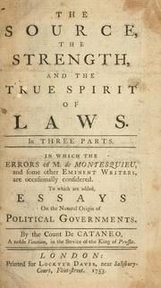 Cover of: The source, the strength, and the true spirit of laws. In three parts. In which errors of M. de Montesquieu, and some other eminent writers are occasionally considered. To which are added, essays on the natural origin of political governments | Cattaneo, Giovanni conte.