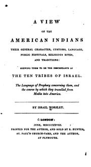 Cover of: A view of the American Indians, their general character, customs, language, public festivals, religious rites, and traditions | Worsley Israel