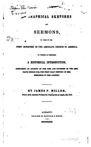 Cover of: Biographical sketches and sermons of some of the first ministers of the Associate Church in America | James Patterson Miller