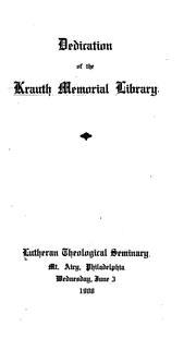 Cover of: Dedication of the Krauth memorial library | Philadelphia. Lutheran theological seminary. Krauth memorial library