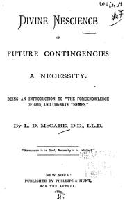 Cover of: Divine nescience of future contingencies a necessity | Lorenzo Dow McCabe