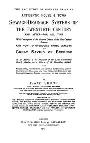 Cover of: The evolution of greater Britain's antiseptic house & town sewage-drainage sysems of the twentieth century and after | Isaac Shone