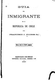 Cover of: Guia del inmigrante en la republica de Chile | Francisco J. Flores Ruiz