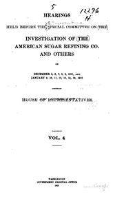 Cover of: Hearings held before the Special Committee on the Investigation of the American Sugar Refining Co., House of Representatives .. | United States. Congress. House. Special Committee on the Investigation of the American Sugar Refining Co. and Others.