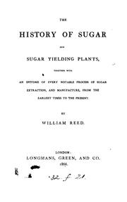 "Cover of: The history of sugar and sugar yielding plants, together with an epitome of every notable process of sugar extraction, and manufacture, from the earliest times to the present | Reed, William proprietor of the ""Grocer."""