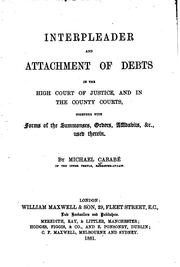 Cover of: Interpleader and attachment of debts in the High Court of Justice, and in the county courts | Michael Cababé
