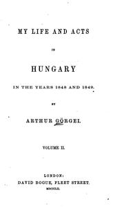 Cover of: My life and acts in Hungary in the years 1848 and 1849 | Artur Go˜rgey