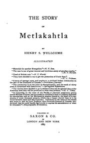 Cover of: The story of Metlakahtla | Wellcome, Henry Solomon Sir.