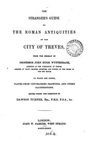 Cover of: The stranger's guide to the Roman antiquities of the city of Treves, from the German of Professor John Hugh Wyttenbach .. | Johann Hugo Wyttenbach
