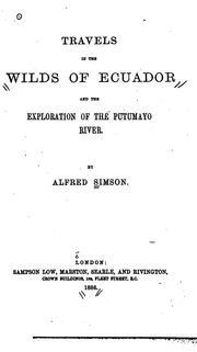 Cover of: Travels in the wilds of Ecuador, and the exploration of the Putumayo River | Alfred Simson
