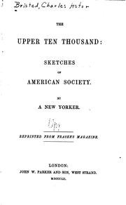 Cover of: The upper ten thousand: sketches of American society | Charles Astor Bristed