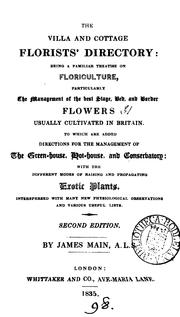 Cover of: The villa and cottage florists' directory: being a familiar treatise on floriculture, particularly the management of the best stage, bed, and border flowers usually cultivated in Britain | James Main