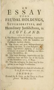 Cover of: An essay upon feudal holdings, superiorities, and hereditary jurisdictions, in Scotland. Shewing, I. The nature of feudal holdings ... II. The errors and gross misrepresentations ... in a late pamphlet, entituled, Superiorities display'd, or Scotland's grievance .. | Bankton, Andrew Macdowall Lord