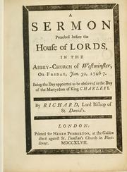 Cover of: A sermon preached before the House of Lords, in the Abbey-Church of Westminster, on Friday, Jan. 30, 1746-7, being the day appointed to be observed as the day of the martyrdom of King Charles I | Richard Bishop of St. David's