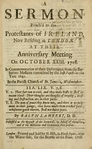 Cover of: A sermon preach'd to the protestants of Ireland, now residing in London: at their anniversary meeting on October XXIII. 1708. In commemoration of their deliverance from the barbarous massacre committed by the Irish papists in the year 1641 .. | Lambert, Ralph Bishop of Meath