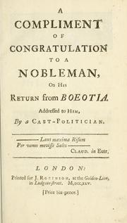 Cover of: A compliment of congratulation to a nobleman, on his return from Boeotia | Cast-Politician.