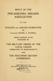 Cover of: Reply of the Philadelphia brigade association to the foolish and absurd narrative of Lieutenant Frank A. Haskell | Philadelphia brigade association
