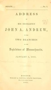 Cover of: Address of His Excellency John A. Andrew, to the two branches of the legislature of Massachusetts, January 6, 1865 | Massachusetts. Governor, 1861-1866 (John A. Andrew)