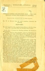 Cover of: Alleged hostile organization against the government within the District of Columbia | United States. Congress. House. Select committee of five, appointed January 9th, 1861