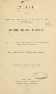 Cover of: Trial of the officers and crew of the privateer Savannah, on the charge of piracy, in the United States circuit court for the southern district of New York | Savannah (Privateer)