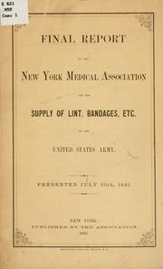 Cover of: Final report of the New York medical association for the supply of lint | New York, medical association for the supply of lint, bandages, etc. to the United States army