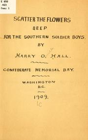 Cover of: Scatter the flowers deep for the southern soldier boys | Harry Orville Hall