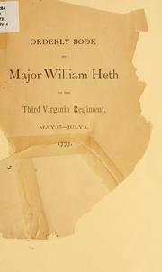 Cover of: Orderly book of Major William Heth of the Third Virginian regiment, May 15-July 1, 1777 | Virginia Infantry. 3d reg't, 1776-1783.