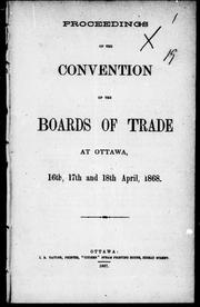 Cover of: Proceedings of the Convention of the Boards of Trade at Ottawa, 16th, 17th and 18th April, 1868 | Boards of Trade Convention (1868 Ottawa, Ont.)