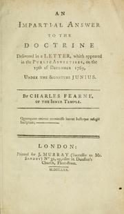 Cover of: An impartial answer to the doctrine delivered in a letter, which appeared in the Public advertiser, on the 19th of December 1769, under the signature Junius | Charles Fearne