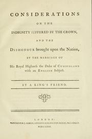 Cover of: Considerations on the indignity suffered by the Crown, and the dishonour brought upon the nation, by the marriage of His Royal Highness the Duke of Cumberland with an English subject | Thomas Pownall