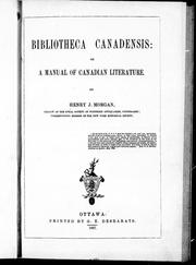 Cover of: Bibliotheca canadensis, or, A manual of Canadian literature | Henry J. Morgan