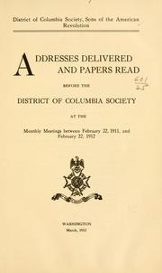Cover of: Addresses delivered and papers read before the District of Columbia society at the monthly meetings between February 22, 1911, and February 22, 1912 | Sons of the American revolution. District of Columbia society.