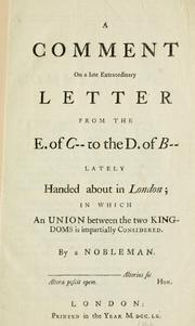 Cover of: A comment on a late extraordinary letter from the E. of C-- to the D. of B-- lately handed about in London; in which an union between the two kingdoms is impartially considered | Nobleman.