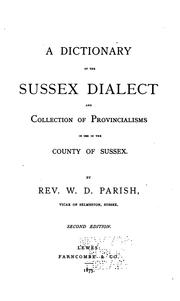 Cover of: A dictionary of the Sussex dialect and collection of provincialisms in use in the county of Sussex | William Douglas Parish