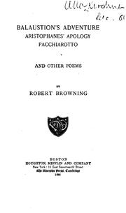 Cover of: Balustion's Adventure, Aristophanes' Apology, Pacchiarotto and other Poems | Robert Browning