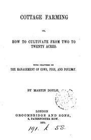 Cover of: Cottage farming; or, How to cultivate from two to twenty acres, by Martin Doyle | Martin Doyle
