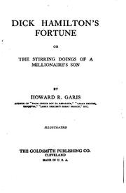 Cover of: Dick Hamilton's Fortune: Or, The Stirring Doings of a Millionaire's Son | Howard Roger Garis