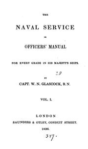 Cover of: The naval service, or, officer's manual for every grade in his majesty's ships | William Nugent Glascock