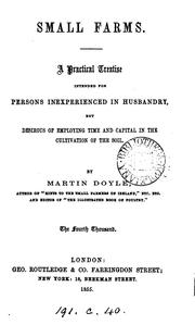 Cover of: Small farms, a treatise for persons inexperienced in husbandry, by Martin Doyle | Martin Doyle