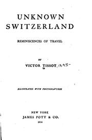 Cover of: Unknown Switzerland: Reminiscences of Travel by Victor Tissot