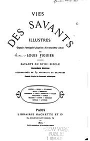 Cover of: Vies des savants illustres ... du XVIII. siècle | Louis Figuier