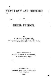 Cover of: What I saw and suffered in Rebel prisons by Daniel George Kelley
