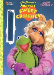 Cover of: Jim Henson's Muppets Sweet Crushes | Golden Books