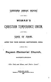 Cover of: Annual Report of the Women's Christian Temperance Union of the State of Maine | Women's Christian Temperance Union of Maine